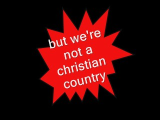 But we are not a Christian Nation